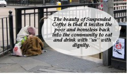 The Beauty of Suspended Coffee is that it breaks down the isolation of the poor.